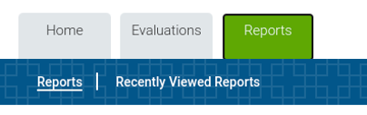 Three tabs above banner that says Reports. Tabs: Home | Evaluations | Reports (this is highlighted in green)